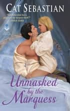 Unmasked by the Marquess - The Regency Impostors ebook by Cat Sebastian