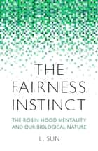 The Fairness Instinct ebook by L. Sun