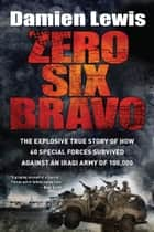 Zero Six Bravo ebook by Damien Lewis
