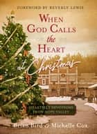 When God Calls the Heart at Christmas - Heartfelt Devotions from Hope Valley ebook by Brian Bird, Michelle Cox, Beverly Lewis