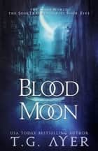 Blood Moon ebook by T.G. Ayer