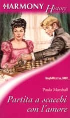 Partita a scacchi con l'amore ebook by Paula Marshall
