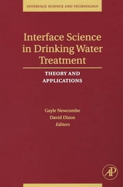 Interface Science in Drinking Water Treatment - Theory and Applications ebook by Gayle Newcombe,David Dixon