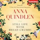 Still Life with Bread Crumbs - A Novel audiobook by Anna Quindlen