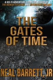 The Gates of Time ebook by Neal Barrett Jr.