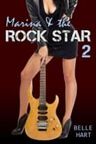 Marina & the Rock Star 2 ebook by Belle Hart