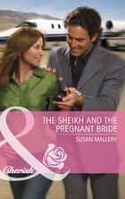 The Sheikh and the Pregnant Bride (Mills & Boon Cherish) (Desert Rogues, Book 12) ebook by Susan Mallery