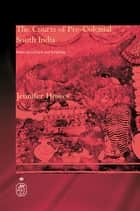 The Courts of Pre-Colonial South India - Material Culture and Kingship ebook by Jennifer Howes