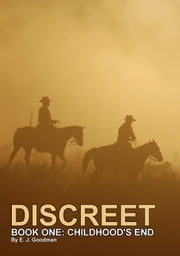 Discreet: Book One: Childhood's End ebook by E.J. Goodman
