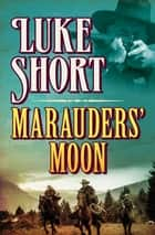 Marauders' Moon ebook by Luke Short