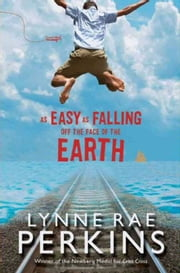As Easy as Falling Off the Face of the Earth ebook by Lynne Rae Perkins