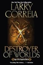 Destroyer of Worlds ebook by Larry Correia