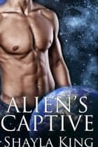 Alien's Captive ebook by Shayla King