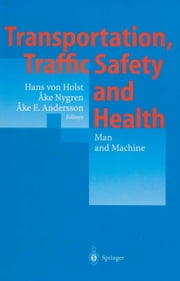Transportation, Traffic Safety and Health — Man and Machine - Second International Conference, Brussels, Belgium, 1996 ebook by Hans von Holst,Ake Nygren,Ake E. Andersson