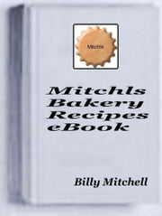 Mitchls Bakery Recipes ebook by Billy Mitchell