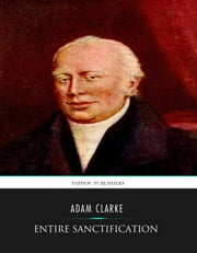 Entire Sanctification ebook by Adam Clarke