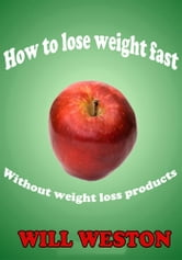How to lose weight fast without weight loss products ebook by Will Weston