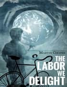 The Labor We Delight ebook by Martin Cooper