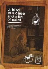 A Bird in a Cage and a Tin of Paint ebook by Chris Stewart
