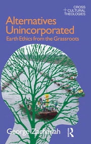 Alternatives Unincorporated - Earth Ethics from the Grassroots ebook by George Zachariah