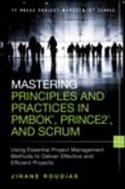 Mastering Principles and Practices in PMBOK, Prince 2, and Scrum ebook by Jihane Roudias