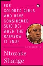 For colored girls who have considered suicide/When the rainbow is enuf ebook by Ntozake Shange