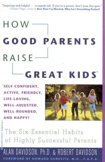 How Good Parents Raise Great Kids - The Six Essential Habits of Highly Successful Parents ebook by Alan Davidson,Robert Davidson