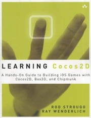 Learning Cocos2D: A Hands-On Guide to Building iOS Games with Cocos2D, Box2D, and Chipmunk ebook by Strougo, Rod