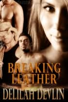Breaking Leather ebook by Delilah Devlin