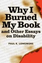 Why I Burned My Book ebook by Paul Longmore