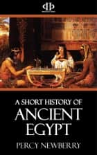 A Short History of Ancient Egypt ebook by Percy Newberry