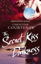 The Secret Kiss of Darkness ebook by Christina Courtenay