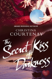 The Secret Kiss of Darkness (Choc Lit) ebook by Christina Courtenay