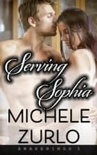 Serving Sophia - Awakenings, #3 ebook by Michele Zurlo