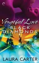 Vengeful Love: Black Diamonds ebook by Laura Carter
