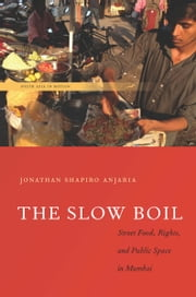 The Slow Boil - Street Food, Rights and Public Space in Mumbai ebook by Jonathan Anjaria