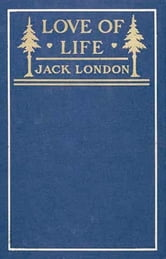 Love of Life & Other Stories ebook by Jack London