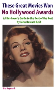 These Great Movies Won No Hollywood Awards: A Film-Lover's Guide to the Best of the Rest ebook by John Howard Reid