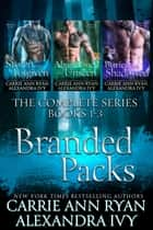 The Complete Branded Packs Box Set ebook by Carrie Ann Ryan, Alexandra Ivy