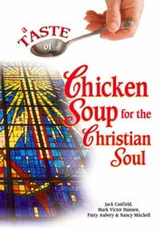 A Taste of Chicken Soup for the Christian Soul ebook by Jack Canfield,Mark Victor Hansen