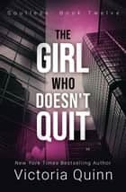 The Girl Who Doesn't Quit - Soulless, #12 ebook by Victoria Quinn
