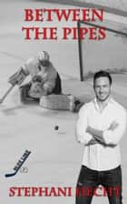 Between the Pipes (Blue Line Hockey #2) ebook by Stephani Hecht