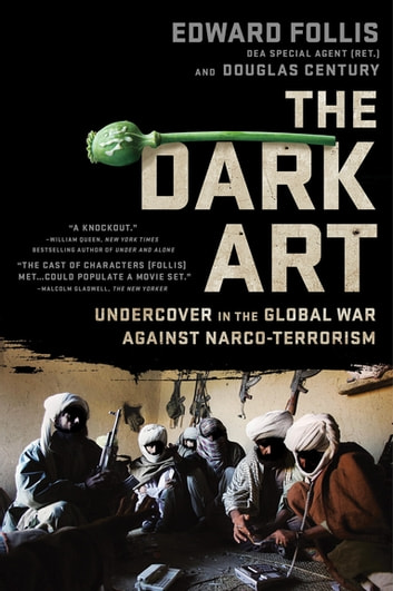 The Dark Art - My Undercover Life in Global Narco-terrorism ebook by Edward Follis,Douglas Century