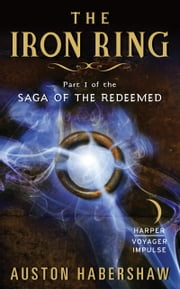 The Iron Ring - Part I of the Saga of the Redeemed ebook by Auston Habershaw