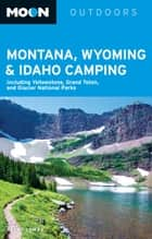 Moon Montana, Wyoming & Idaho Camping ebook by Becky Lomax
