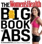 The Women's Health Big Book of Abs: Sculpt a Lean, Sexy Stomach and Your Hottest Body Everin Four Weeks ebook by Adam Bornstein,The Editors of Women's Health