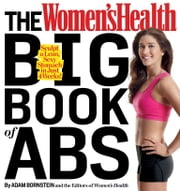 The Women's Health Big Book of Abs: Sculpt a Lean, Sexy Stomach and Your Hottest Body Everin Four Weeks - Sculpt a Lean, Sexy Stomach and Your Hottest Body Ever--in Four Weeks! ebook by Adam Bornstein,The Editors of Women's Health