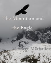 The Mountain and the Eagle ebook by George Mikhailov