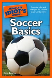 The Complete Idiot's Guide to Soccer Basics ebook by Sam Borden