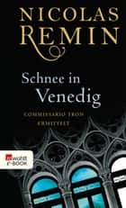 Schnee in Venedig - Commissario Trons erster Fall eBook by Nicolas Remin